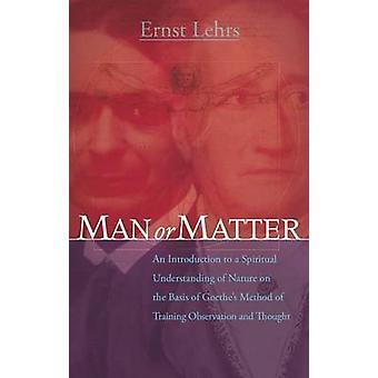 Man or Matter - An Introduction to a Spiritual Understanding of Nature