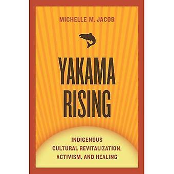 Yakama Rising: Inhemska kulturella vitalisering, aktivism och Healing (första människor: nya riktningar i inhemska...