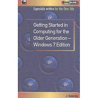 Getting Started in Computing for the Older Generation - Windows 7 Edition (In Full Colour)