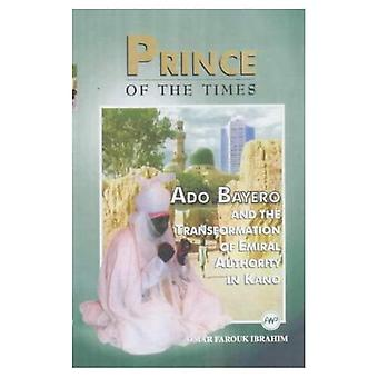 Prince of Times: Ado Bayero and the Transformation of Emiral Authority in Kano
