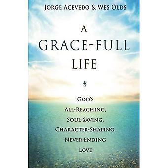 Een leven van Grace-Full: God's All-bereiken, ziel besparende karakter vormgeving, eeuwigdurende liefde