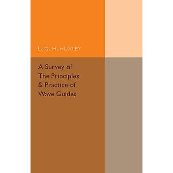 A Survey of the Principles and Practice of Wave Guides by Huxley & L. G. H.