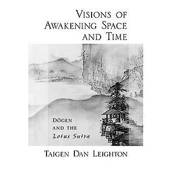 Visjon av oppvåkning plass og tid Dogen og Lotus Sutra av Leighton & Taigen Dan Dr. Adjunct Professor &Dr. Adjunct Professor &Institute of Buddhist Studies Graduate Theological Union