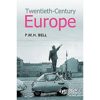 TwentiethCentury Europe Unity and Division by Bell & P. M. H.