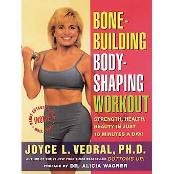 Bone Building Body Shaping Workout Strength Health Beauty in Just 16 Minutes a Day by Vedral & Joyce L.