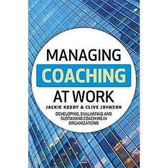 Hantera Coaching på arbete utveckla utvärdera och upprätthålla Coaching i organisationer av Keddy & Jackie