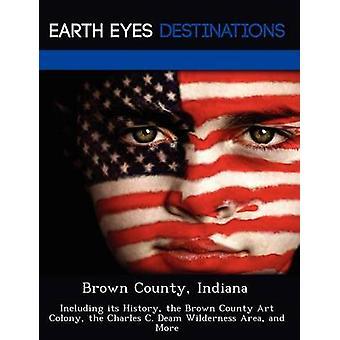 Brown County Indiana incluyendo su historia de la colonia de arte Condado marrón la zona de desierto de Charles C. Deam y más por la noche y Sam