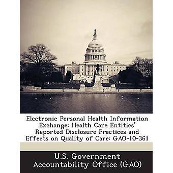 Persönliche elektronische Information Exchange Organisationen im Gesundheitswesen berichtet Offenlegung Praktiken und Auswirkungen auf die Qualität der Pflege GAO10361 durch US Government Accountability Office G