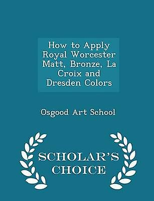 How to Apply Royal Worcester Matt Bronze La Croix and Dresden Colors  Scholars Choice Edition by School & Osgood Art
