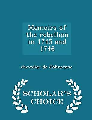 Memoirs of the rebellion in 1745 and 1746  Scholars Choice Edition by Johnstone & chevalier de