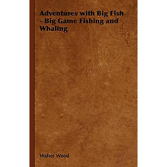 Adventures with Big Fish Big Game Fishing and Whaling by Wood & Walter