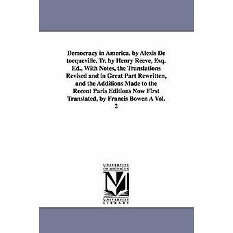 Democratie in Amerika. door Alexis de Tocqueville. Tr. Henry Reeve Esq. Ed. met Notes de vertalingen herzien en in groot deel herschreven en Th door De Tocqueville & Alexis