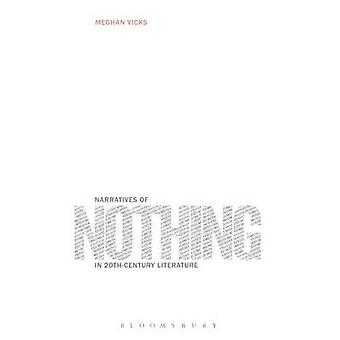 Narratives of Nothing in 20thCentury Literature by Vicks & Meghan