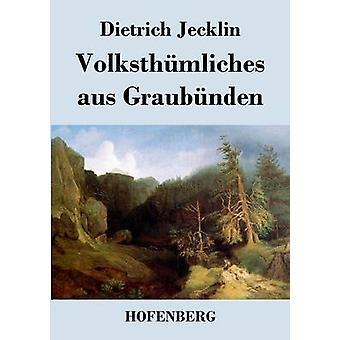 Volksthmliches aus Graubnden by Dietrich Jecklin