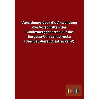 Verordnung über Die Anwendung Von Vorschriften Des Bundesberggesetzes Auf Die BergbauVersuchsstrecke BergbauVersuchsstreckenv par Outlook Verlag