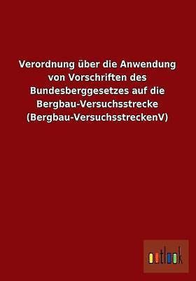 Verordnung Uber Die Anwendung Von Vorschriften Des Bundesberggesetzes Auf Die BergbauVersuchsstrecke BergbauVersuchsstreckenv by Outlook Verlag