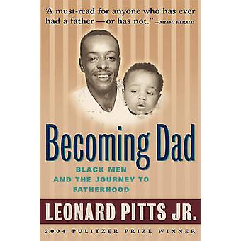 Becoming Dad - Black Men and the Journey to Fatherhood by Leonard Pitt