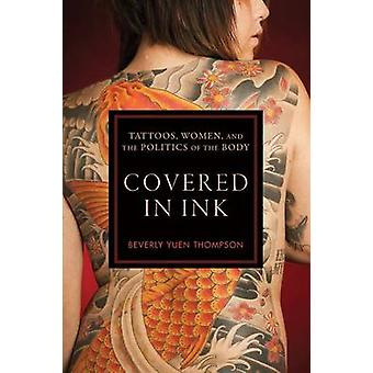 Covered in Ink - Tattoos - Women and the Politics of the Body by Bever