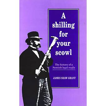 A Shilling for Your Scowl - The History of a Scottish Legal Mafia by J