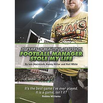 Football Manager Stole My Life - 20 Years of Beautiful Obsession by Ia