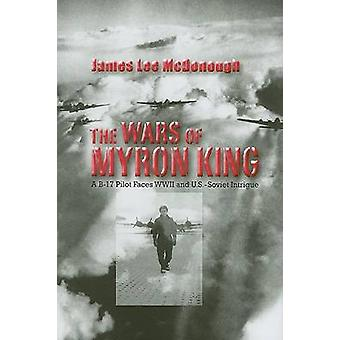 The Wars of Myron King - A B-17 Pilot Faces WWII and U.S.-Soviet Intri