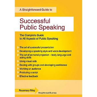 Successful Public Speaking - Straightforward Guide by Rosemary Riley -