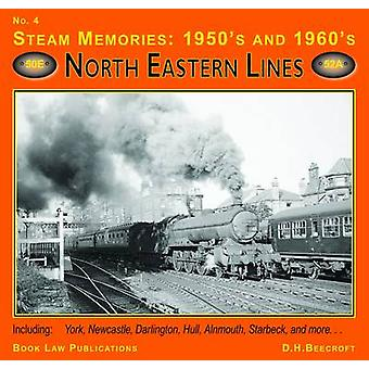 Steam Memories 1950s-1960s - No. 4 - North Eastern Lines by D.H. Beecro