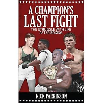 A Champion's Last Fight - The Struggle with Life After Boxing by Nick