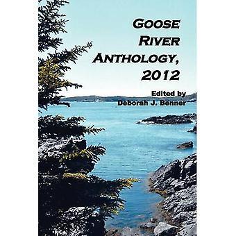 Goose River Anthology 2012 by Benner & Deborah J.
