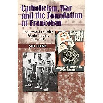 Catholicism, War and the Foundation of Francoism: The Juventud de Accion Popular in Spain, 19311939