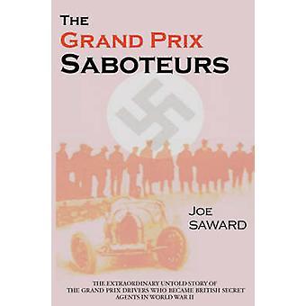The Grand Prix Saboteurs  The Grand Prix Drivers Who Became British Secret Agents During World War II by Joe Saward