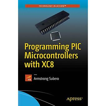 Programming PIC Microcontrollers with XC8 by Subero & Armstrong
