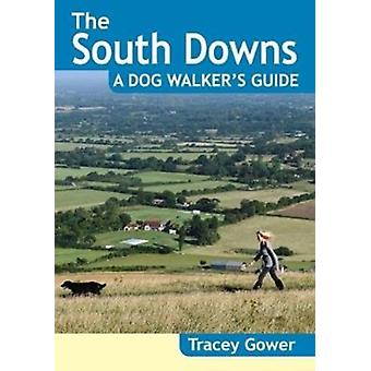 South Downs A Dog Walkers Guide 20 Dog Walks by Tracey Gower