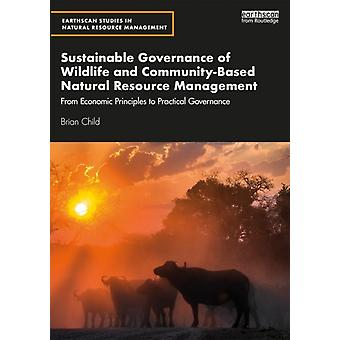 Sustainable Governance of Wildlife and CommunityBased Natur by Brian Child