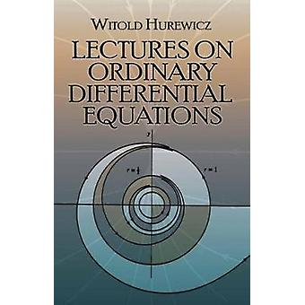 Lectures on Ordinary Differential Equations by Witold Hurewicz