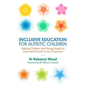 Inclusive Education for Autistic Children by Rebecca Wood
