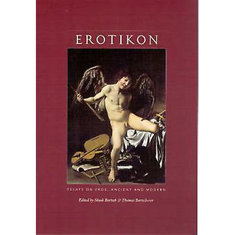 Erotikon - Essays on Eros - Ancient and Modern by Shadi Bartsch - 9780