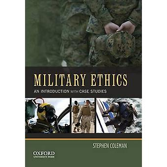 Military Ethics  An Introduction with Case Studies by Stephen Coleman