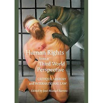Human Rights from a Third World Perspective  Critique History and International Law by Edited by Jose Manuel Barreto