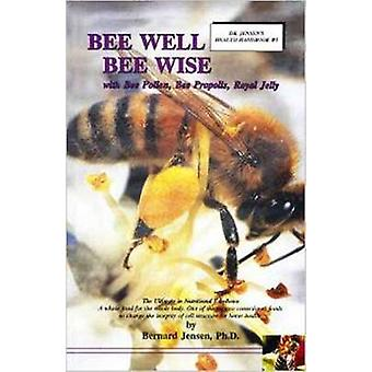 Bee Well Bee Wise  With Bee Pollen Bee Propolis Royal Jelly by Bernard Jensen
