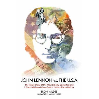 John Lennon vs. the U.S.A. - The Inside Story of the Most Bitterly Con