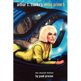 Arthur C Clarke's Venus Prime 5 - v. 5 by Paul Preuss - Arthur C. Clar
