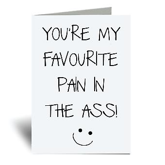 You're My Favourite Pain In The Ass A6 Greeting Card