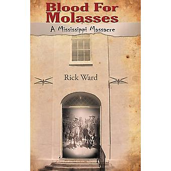 Blood for Molasses A Mississippi Massacre by Ward & Rick
