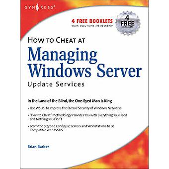 How to Cheat at Managing Windows Server Update Services by Piltzecker & Tony