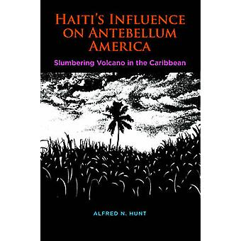 Haitis Influence on Antebellum America Slumbering Volcano in the Caribbean by Hunt & Alfred N.