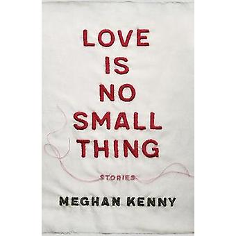 Love Is No Small Thing Stories by Kenny & Meghan