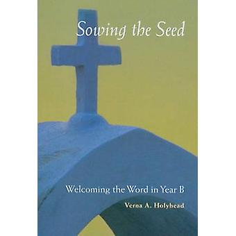 Welcoming the Word in Year B Sowing the Seed by Holyhead & Verna