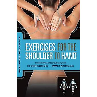 Release Your Kinetic Chain with Exercises for the Shoulder to Hand by Abelson & Brian James