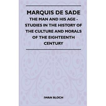Marquis De Sade  The Man And His Age  Studies In The History Of The Culture And Morals Of The Eighteenth Century by Bloch & Iwan